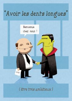 To be very ambitious French Idioms: 'Avoir les dents longues'. French Slang, French Phrases, French Words, French Quotes, French Expressions, French Teacher, Teaching French, Teaching Spanish, Teaching Reading