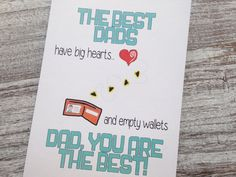 The best Dads have big hearts and empty wallets! Dad, you are the best! Checkout our unique cards from Oh My Word Cards on Etsy.
