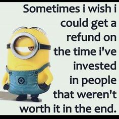 Refund On The Time I've Invested In People.....