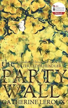 The Party Wall by Catherine Leroux, translated by Lazer Lederhendler