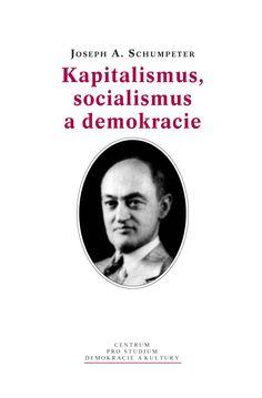Kniha Kapitalismus, socialismus a demokracie je jednou ze stěžejních prací celosvětově významného ekonoma J. A. Schumpetera (1883–1950). Její klíčové teze by se daly shrnout do několika postřehů. Ač nesocialista, věřil v nastolení socialismu.