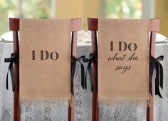 "These charming burlap chair covers are a fun conversation piece at the wedding reception. The words ""I Do"" is on one chair cover and the other has the words ""I Do What She Says"". Have fun and add a ru"
