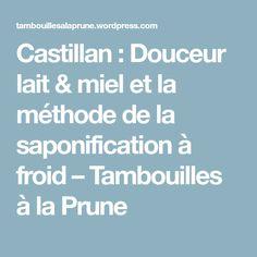Castillan : Douceur lait & miel et la méthode de la saponification à froid – Tambouilles à la Prune
