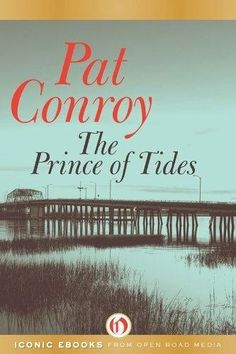 The Prince of Tides - by Pat Conroy - One of my all-time favorites!