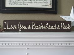 I Love You a Bushel and a Peck Wooden Sign Wall by CAPrimlover, $14.00(Getting this for my gma she sings this to my son)