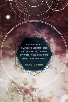 "★ ""Everything amazing about the universe is inside of you, and the two are inseparable."" ~Carl Sagan"