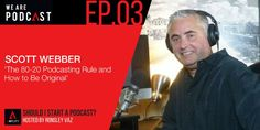 3: The 80-20 Podcasting Rule and how to be original with Scott Webber - We Are Podcast