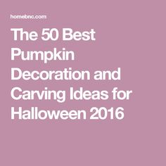 The 50 Best Pumpkin Decoration and Carving Ideas for Halloween 2016