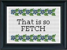That Is So Fetch - Mean Girls - PDF Cross Stitch Pattern