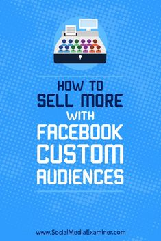 Want more sales from your Facebook ads?  Wondering which type of Facebook custom audience works best at each stage of the customer journey?  In this article, you��ll discover how to pair Facebook custom audiences with different types of prospects to create
