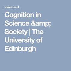 Cognition in Science & Society     The University of Edinburgh Masters Courses, Edinburgh, University, Study, Science, Amp, Studio, Studying, Research
