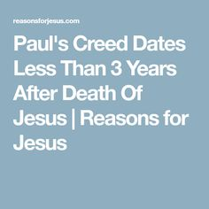 Paul's Creed Dates Less Than 3 Years After Death Of Jesus | Reasons for Jesus