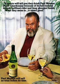 """Orson Welles for Paul Masson Pinot Chardonnay, """"Paul Masson will sell no wine before its time."""""""