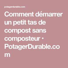 Comment démarrer un petit tas de compost sans composteur • PotagerDurable.com
