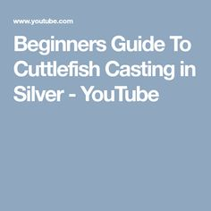 Beginners Guide To Cuttlefish Casting in Silver - YouTube