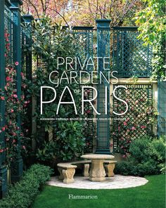 Explore the private gardens of Paris. Secret spots that aren't on the bus tour: Private Gardens of Paris by Alexandra D'Arnoux, Bruno de Laubadere, Gilles De Chabaneix, 9782080202048