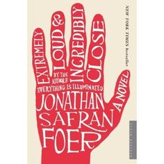Extremely Loud and Incredibly Close, by Jonathan Safran Foer