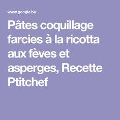 Pâtes coquillage farcies à la ricotta aux fèves et asperges, Recette Ptitchef