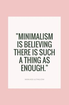 """Minimalism is believing there is such a thing as enough."" Minimalism is vital for mental health. If you struggle with depression, anxiety, or ADHD, check out this post to learn why you should consider becoming a minimalist!"