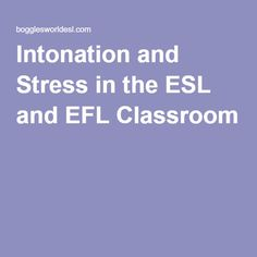 Intonation and Stress in the ESL and EFL Classroom