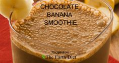 http://www.theearthdiet.org/8/post/2013/01/chocolate-banana-smoothie.html  More here: www.TheEarthDiet.com  Subscribe: www.theearthdiet.org/subscribe.html