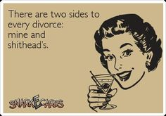 no one ever plans on getting a divorce but it does happen and there is always two sides to the story.and no one will ever know the truth except the couple Divorce Humor, Divorce Quotes, Divorce Party, Camping Gifts, Know The Truth, Hilarious, Funny, Good Mood, Have Time