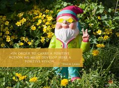 """""""In order to carry a positive action we must develop here a positive vision""""  His Holiness Dalai Lama"""