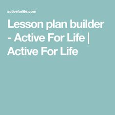 Lesson plan builder - Active For Life | Active For Life