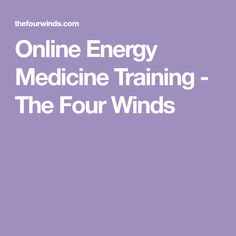 Online Energy Medicine Training - The Four Winds