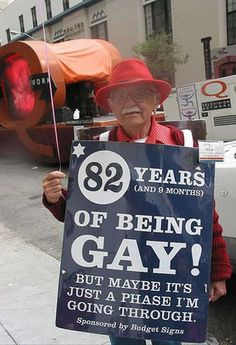 82 years (and 9 months) of being gay! But maybe it's just a phase i'm going through.