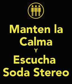 Manten la Calma Y Escucha Soda Stereo. Another original poster design created with the Keep Calm-o-matic. Buy this design or create your own original Keep Calm design now. Soda Stereo, Keep Calm Signs, Film Music Books, Good Music, Rock And Roll, Sayings, My Love, Words, Quotes