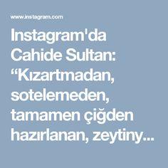 """Instagram'da Cahide Sultan: """"Kızartmadan, sotelemeden, tamamen çiğden hazırlanan, zeytinyağlı kolay ve bir o kadar da lezzetli bir yemek. Yemeğe salça ve su eklemedim.…"""""""
