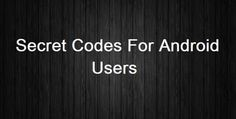 Secret Codes For Android Users