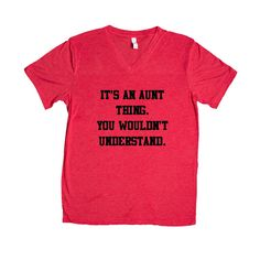 b51e13a7 It's An Aunt Thing You Wouldn't Understand Auntie Children Kids Babies  Newborn Pregnant Family Mom Uncle SGAL1 Unisex V Neck Shirt