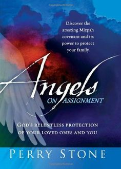 Angels On Assignment: GOD's Relentless Protection of Your Loved Ones and You, a book by Perry Stone Perry Stone Books, I Love Books, Books To Read, Types Of Angels, Jesus Is Lord, Joy And Happiness, Relentless, The Covenant, Christian Inspiration