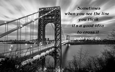 """Frases Bonitas Para Todo Momento: """"Sometimes when you see the line, you think it's a good idea to cross it--until you do."""""""