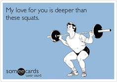 My love for you is deeper than these squats.