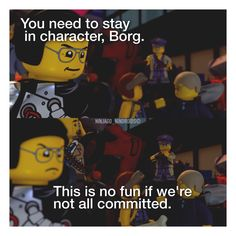 Borg: Oh I'll have u committed, if u don't leave us! Now shoo, we have more inportin things to address.