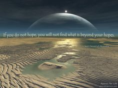 If you do not #hope, you will not find what is beyond your hopes.