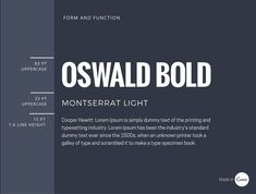 16 Oswald has been redesigned as a web font to work across all digital screens. Teamed with Montserrat Light and Cooper Hewitt, this is a highly functional and easy to read interface font combination.