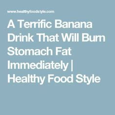 8a1c319819 A Terrific Banana Drink That Will Burn Stomach Fat Immediately   Healthy  Food Style