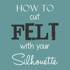 Cutesy Crafts: How to cut FELT with Your Silhouette - video tutorial
