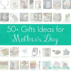 50+ Gift Ideas for Mothers Day!