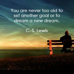 """You are never too old to set another goal or to dream a new dream."" #CSLewis #youpluslife #inspiring #totd http://ift.tt/1sAbUDp Positive Quote Every Day this year 2016. Inspirational thoughts from around the world. Enjoy!"