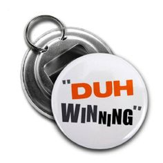 DUH WINNING Like CHARLIE SHEEN 2.25 inch Button Style Bottle Opener with Key Ring by Creative Clam. $4.25. This 2.25 inch Button Style Bottle Opener with Key Ring makes a great gift for yourself or someone you know. ~ This artwork can also be featured on some or all of the following products offered by Creative Clam ~ Coffee Mugs   License Plates   Patches   Ornaments   Earrings   Key Chains   Fridge Magnets   Buttons   Pocket Mirrors   Dog Tags   Shoe Tags   Pend... Kate Middleton Coat, Can't Stop Laughing, License Plates, Product Offering, Key Chains, Coat Of Arms, Key Rings, Dog Tags, Bottle Opener