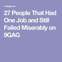 27 People That Had One Job and Still Failed Miserably on 9GAG