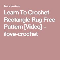 Learn To Crochet Rectangle Rug Free Pattern [Video] - ilove-crochet