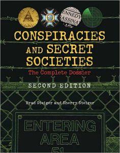 Conspiracies and Secret Societies: The Complete Dossier: Brad Steiger, Sherry Steiger: 9781578593682: Amazon.com: Books