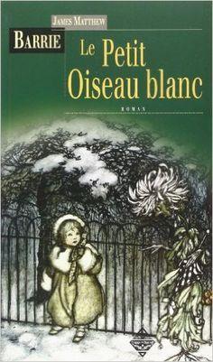 Amazon.fr - Le Petit Oiseau Blanc : Ou aventures dans les jardins de Kensington - James Matthew Barrie, Céline-Albin Faivre - Livres
