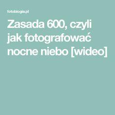 Zasada 600, czyli jak fotografować nocne niebo [wideo]